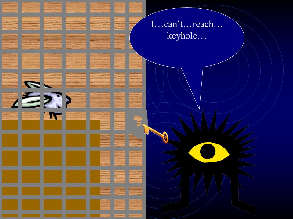 I…can't…reach… keyhole…