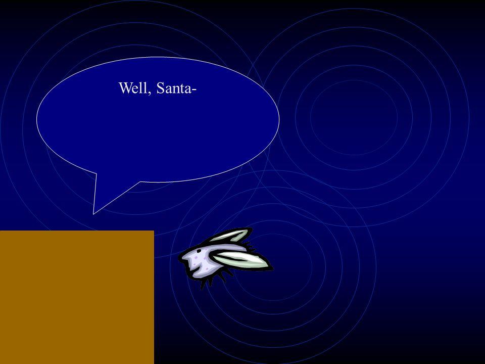 Well, Santa-