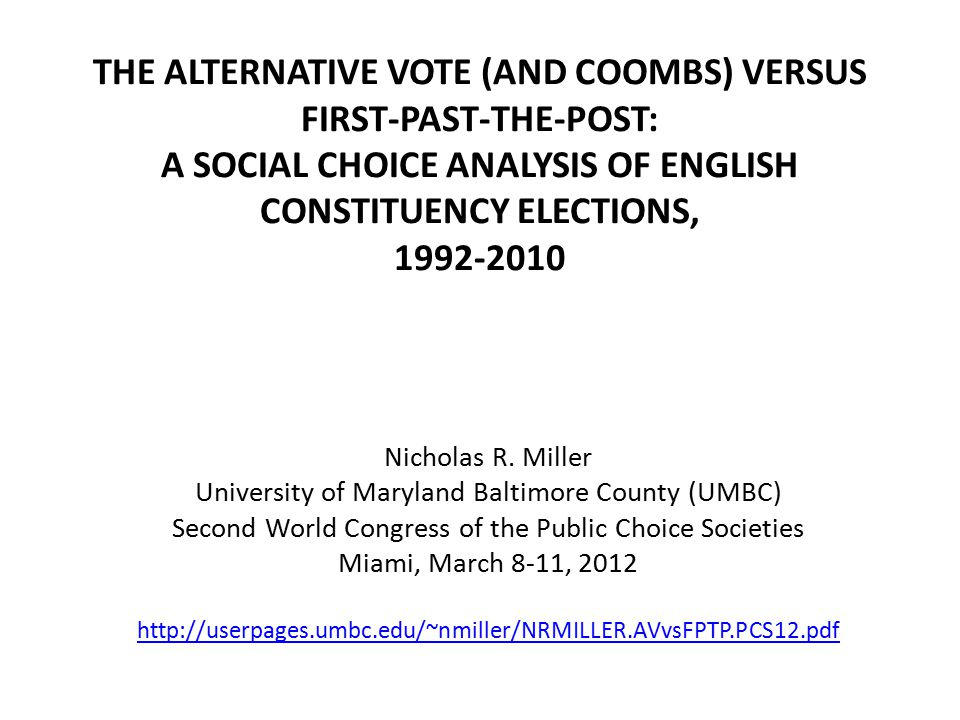 THE ALTERNATIVE VOTE (AND COOMBS) VERSUS FIRST-PAST-THE-POST: A SOCIAL CHOICE ANALYSIS OF ENGLISH CONSTITUENCY ELECTIONS, 1992-2010 Nicholas R.