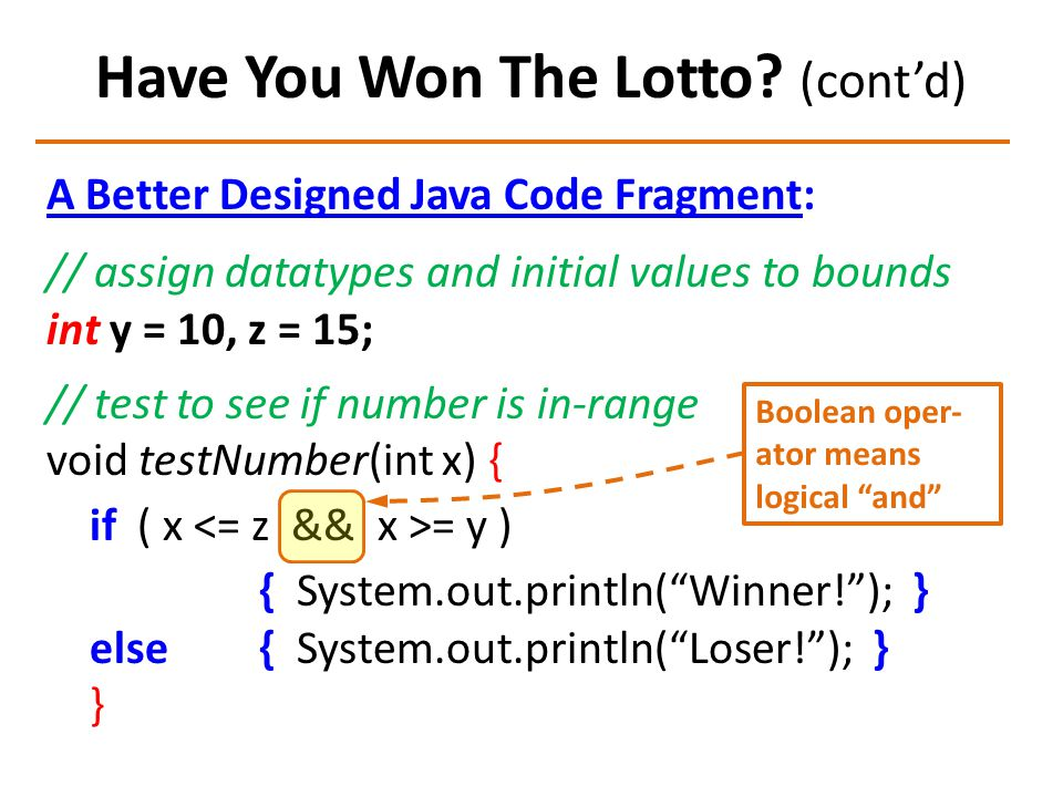 Have You Won The Lotto? (cont'd) A Better Designed Java Code Fragment: // assign datatypes and initial values to bounds int y = 10, z = 15; // test to