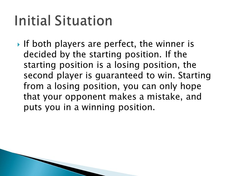  If both players are perfect, the winner is decided by the starting position.
