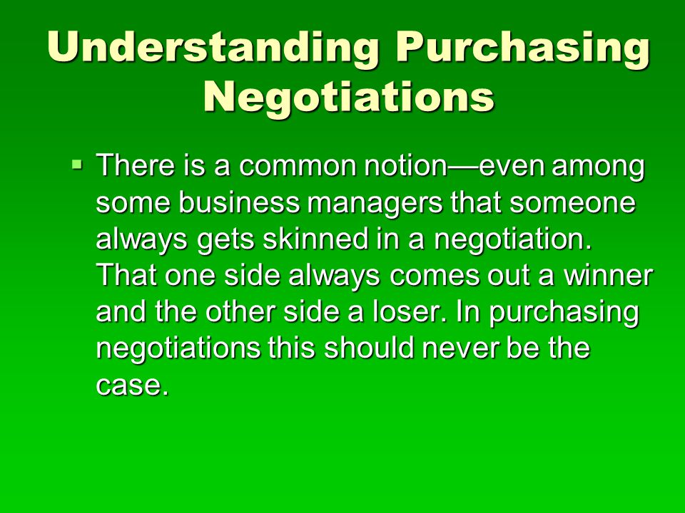 Understanding Purchasing Negotiations  There is a common notion—even among some business managers that someone always gets skinned in a negotiation.