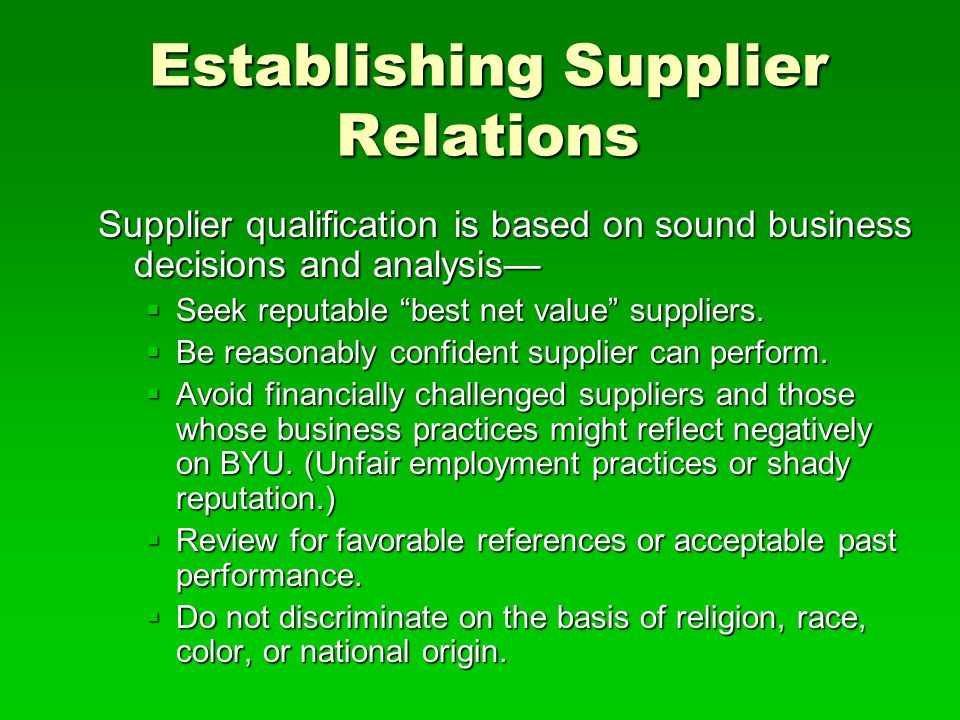 "Establishing Supplier Relations Supplier qualification is based on sound business decisions and analysis—  Seek reputable ""best net value"" suppliers."