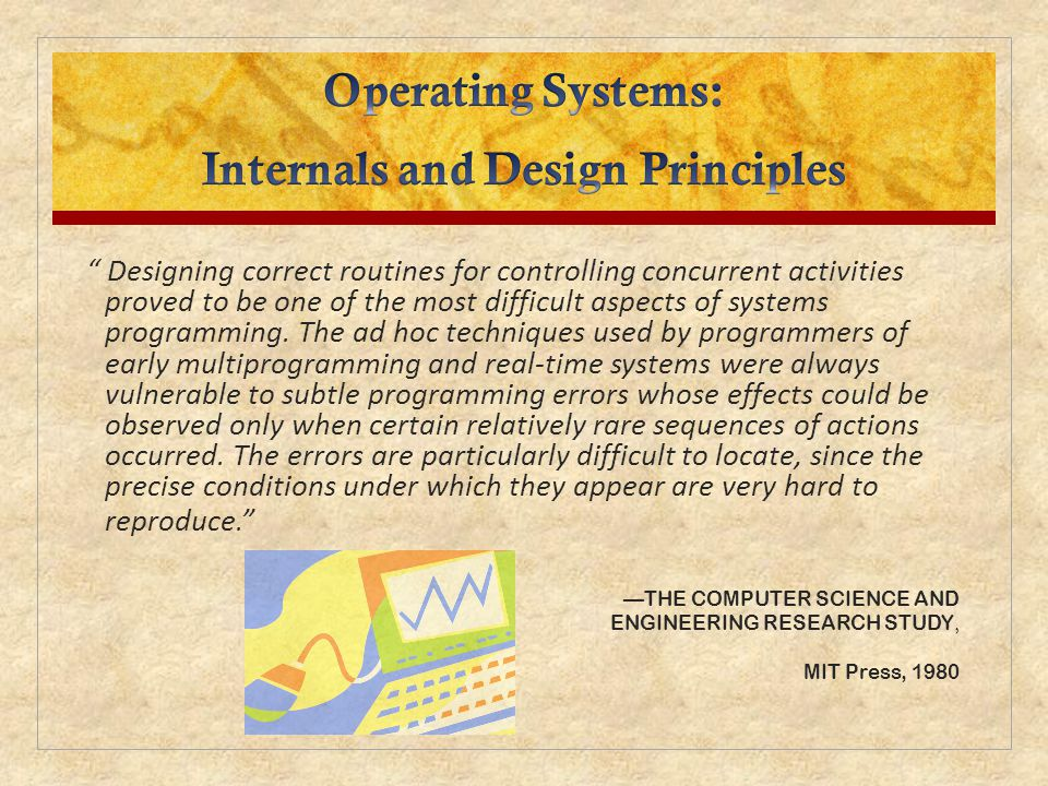 Operating System design is concerned with the management of processes and threads: Multiprogramming Multiprocessing Distributed Processing