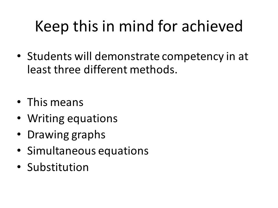 Keep this in mind for achieved Students will demonstrate competency in at least three different methods. This means Writing equations Drawing graphs S