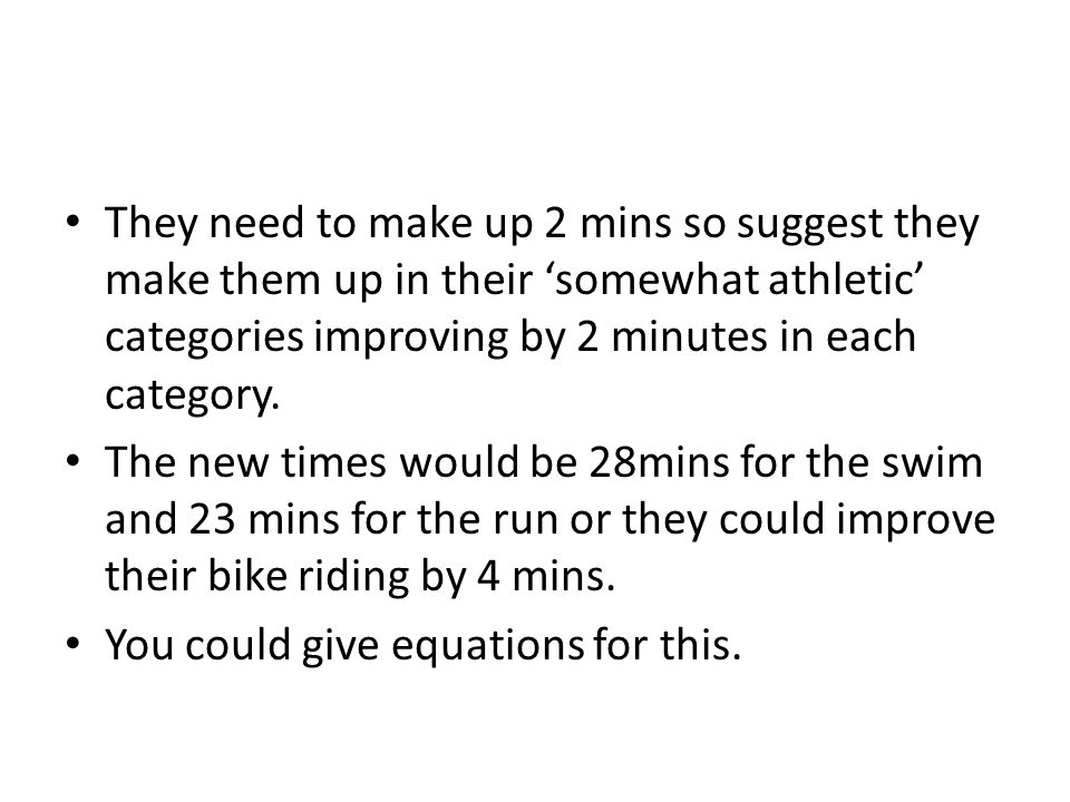 They need to make up 2 mins so suggest they make them up in their 'somewhat athletic' categories improving by 2 minutes in each category. The new time