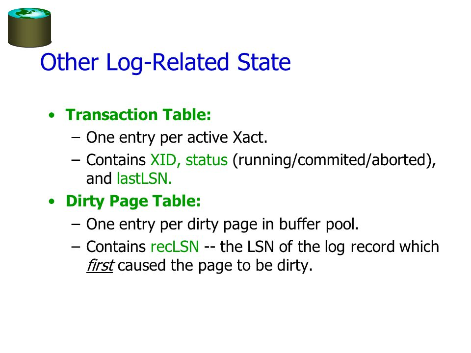 Other Log-Related State Transaction Table: –One entry per active Xact.