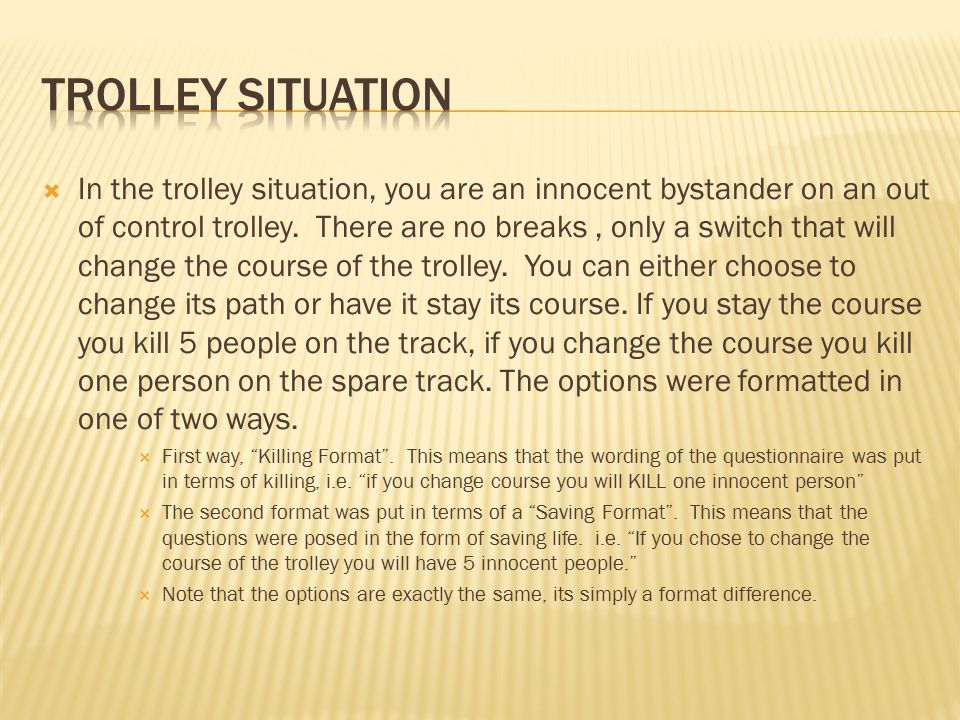  In the trolley situation, you are an innocent bystander on an out of control trolley.