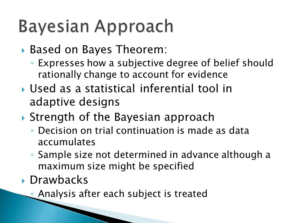  Based on Bayes Theorem: ◦ Expresses how a subjective degree of belief should rationally change to account for evidence  Used as a statistical infer