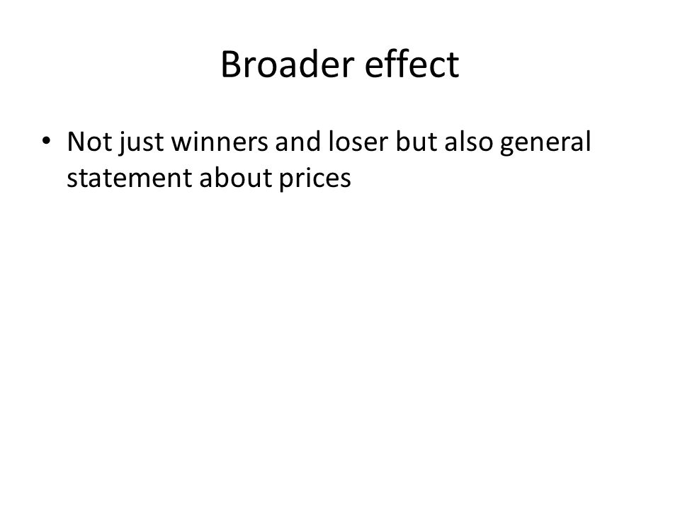 Broader effect Not just winners and loser but also general statement about prices