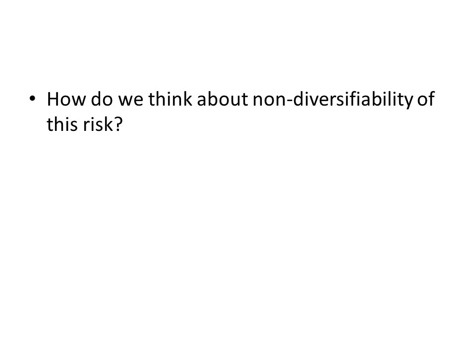 How do we think about non-diversifiability of this risk?