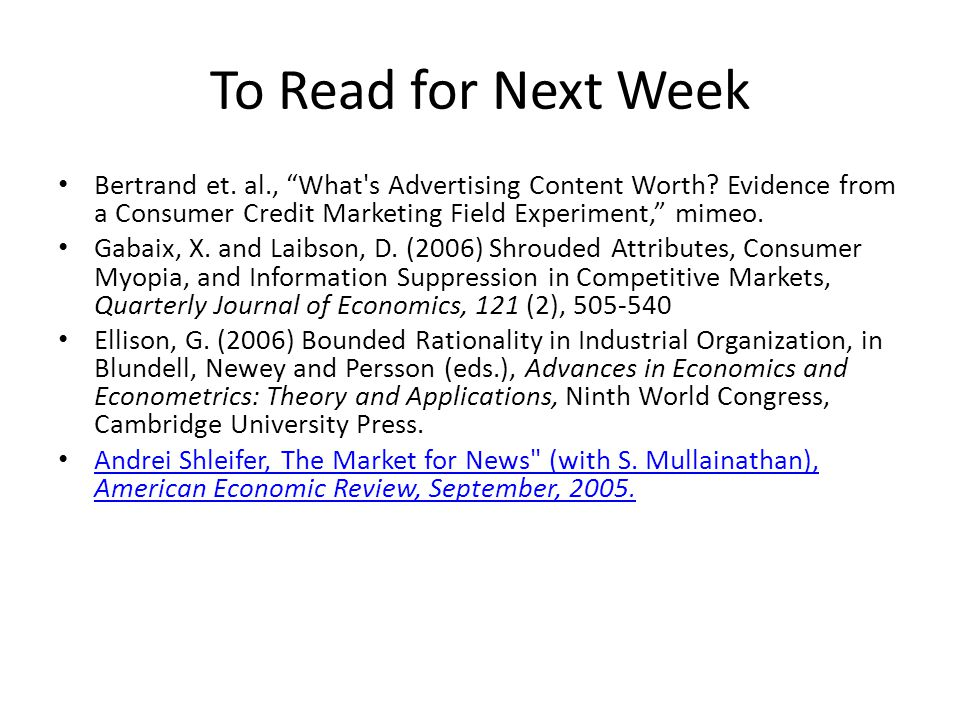 To Read for Next Week Bertrand et. al., What s Advertising Content Worth.