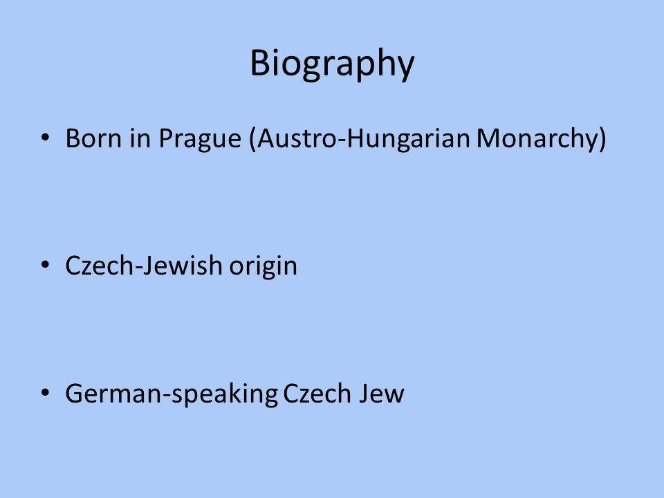 Biography Born in Prague (Austro-Hungarian Monarchy) Czech-Jewish origin German-speaking Czech Jew