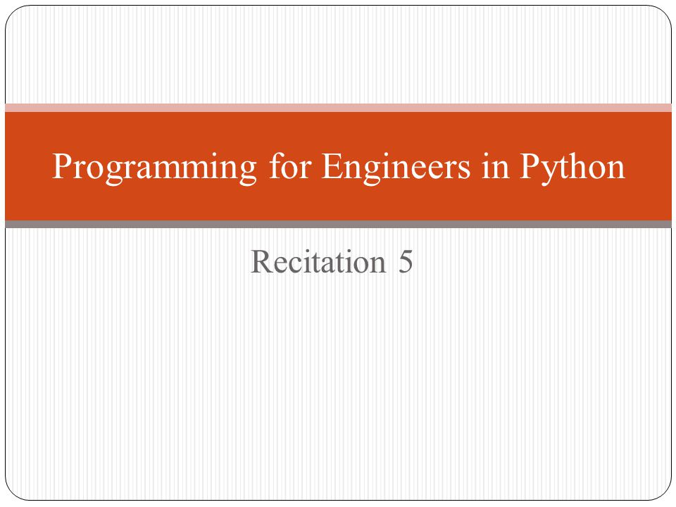 Recitation 5 Programming for Engineers in Python