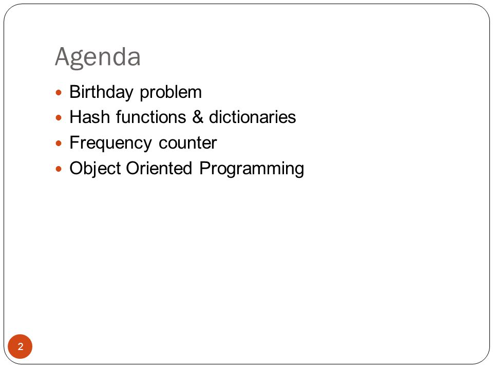 Agenda Birthday problem Hash functions & dictionaries Frequency counter Object Oriented Programming 2