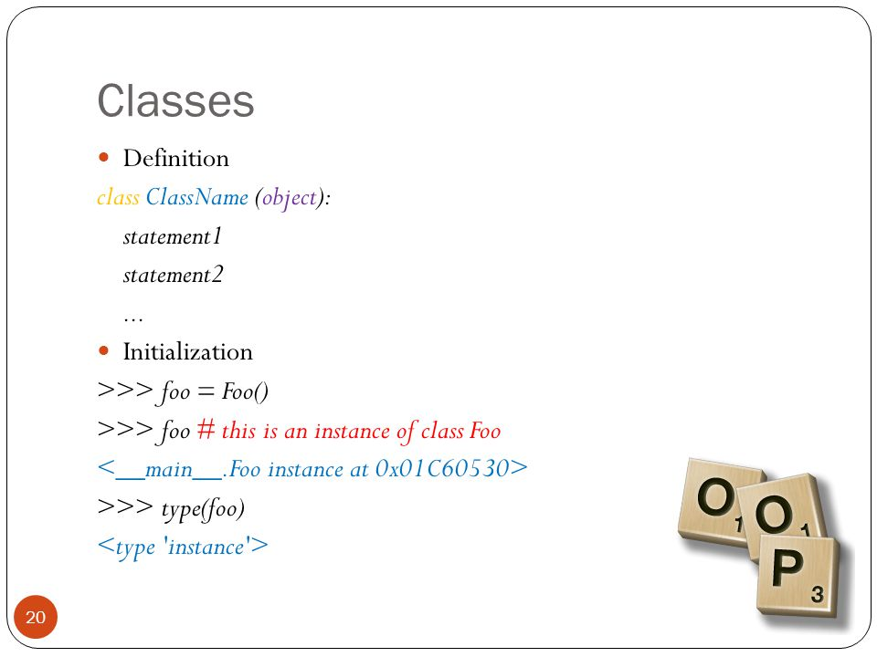 Classes 20 Definition class ClassName (object): statement1 statement2...