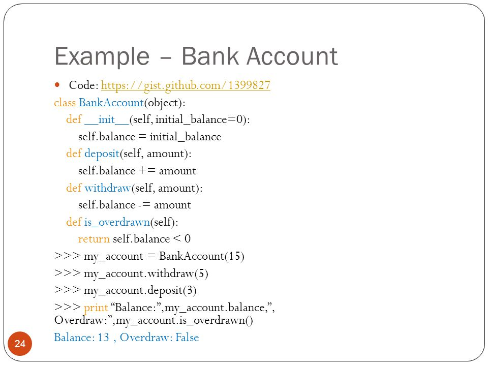 Example – Bank Account 24 Code: https://gist.github.com/1399827https://gist.github.com/1399827 class BankAccount(object): def __init__(self, initial_b