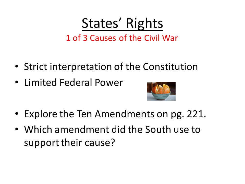 States' Rights Strict interpretation of the Constitution Limited Federal Power Explore the Ten Amendments on pg. 221. Which amendment did the South us