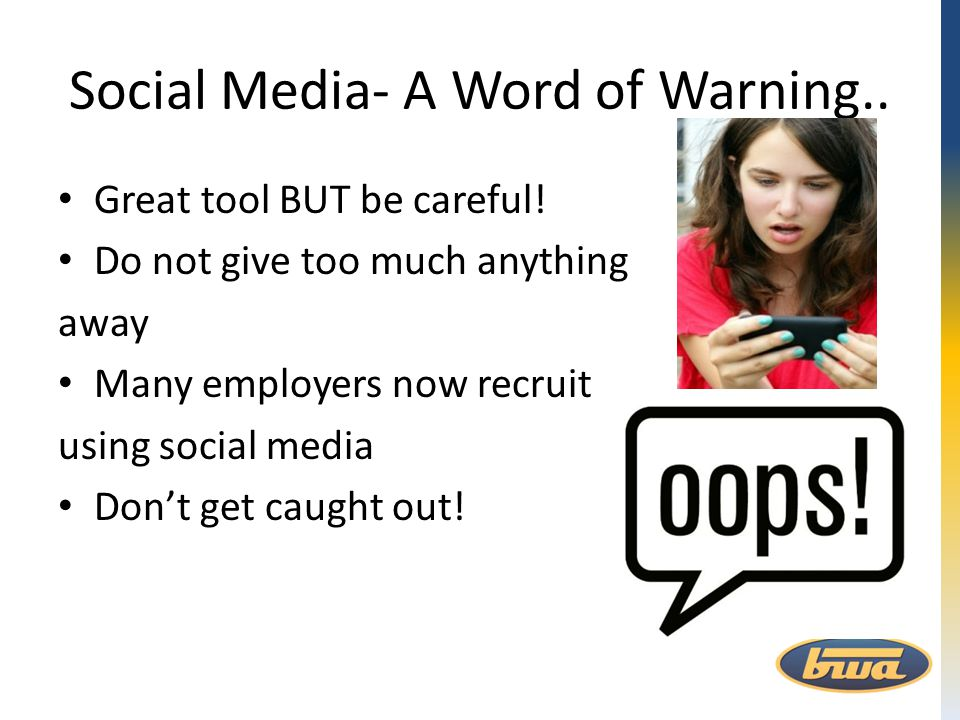 Social Media- A Word of Warning.. Great tool BUT be careful! Do not give too much anything away Many employers now recruit using social media Don't ge