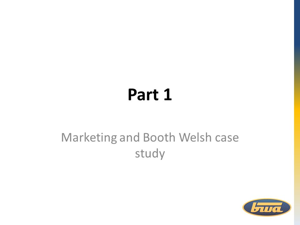 Part 1 Marketing and Booth Welsh case study