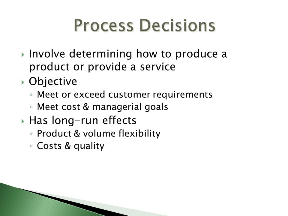  Involve determining how to produce a product or provide a service  Objective ◦ Meet or exceed customer requirements ◦ Meet cost & managerial goals