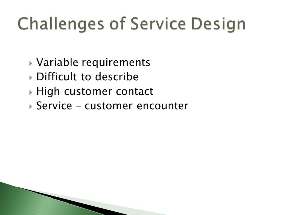  Variable requirements  Difficult to describe  High customer contact  Service – customer encounter