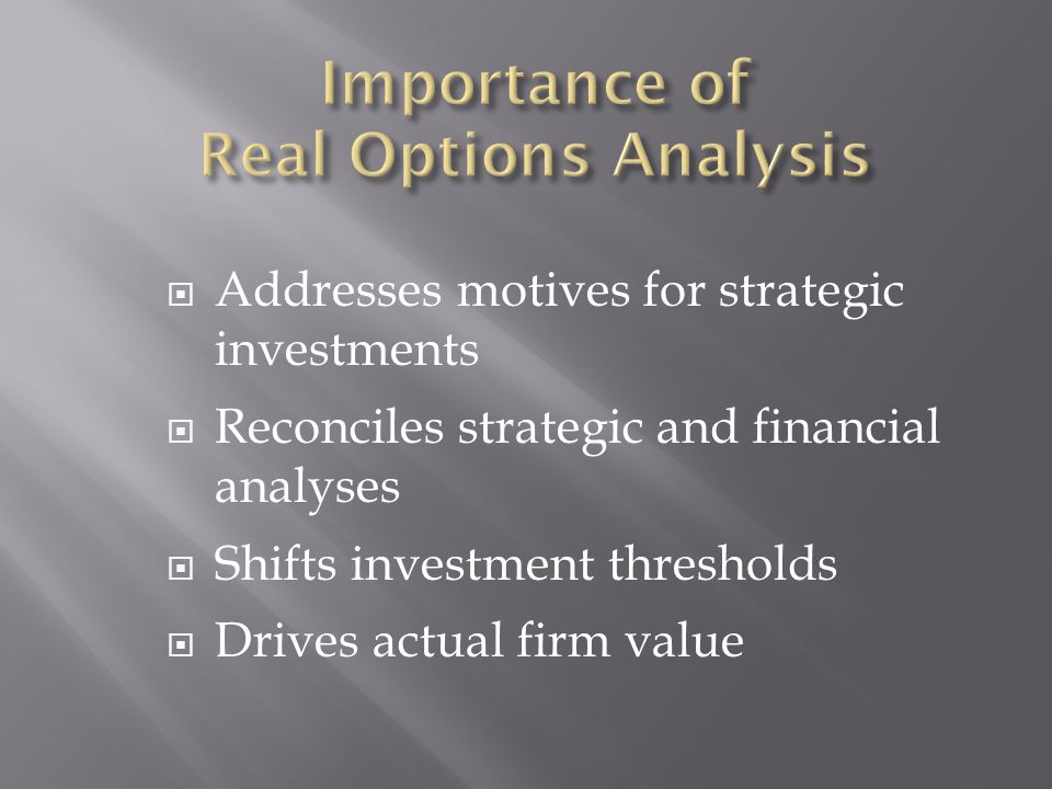  Addresses motives for strategic investments  Reconciles strategic and financial analyses  Shifts investment thresholds  Drives actual firm value