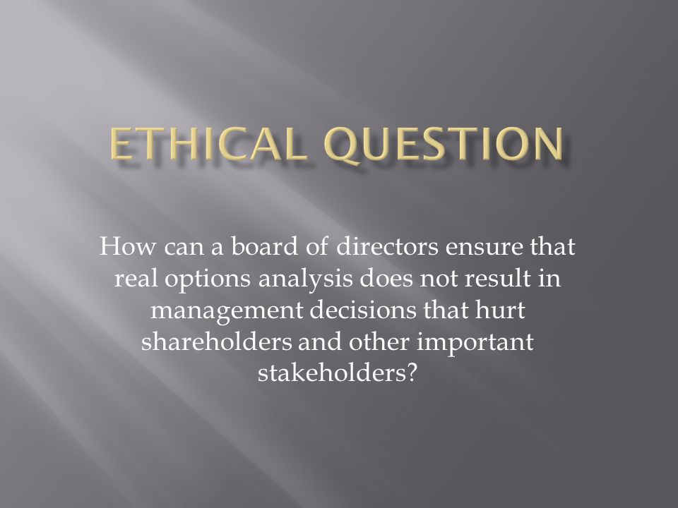 How can a board of directors ensure that real options analysis does not result in management decisions that hurt shareholders and other important stak