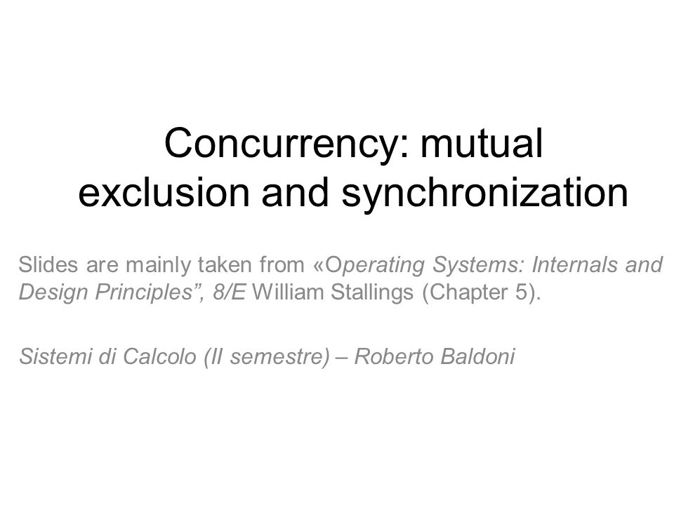 "Concurrency: mutual exclusion and synchronization Slides are mainly taken from «Operating Systems: Internals and Design Principles"", 8/E William Stall"