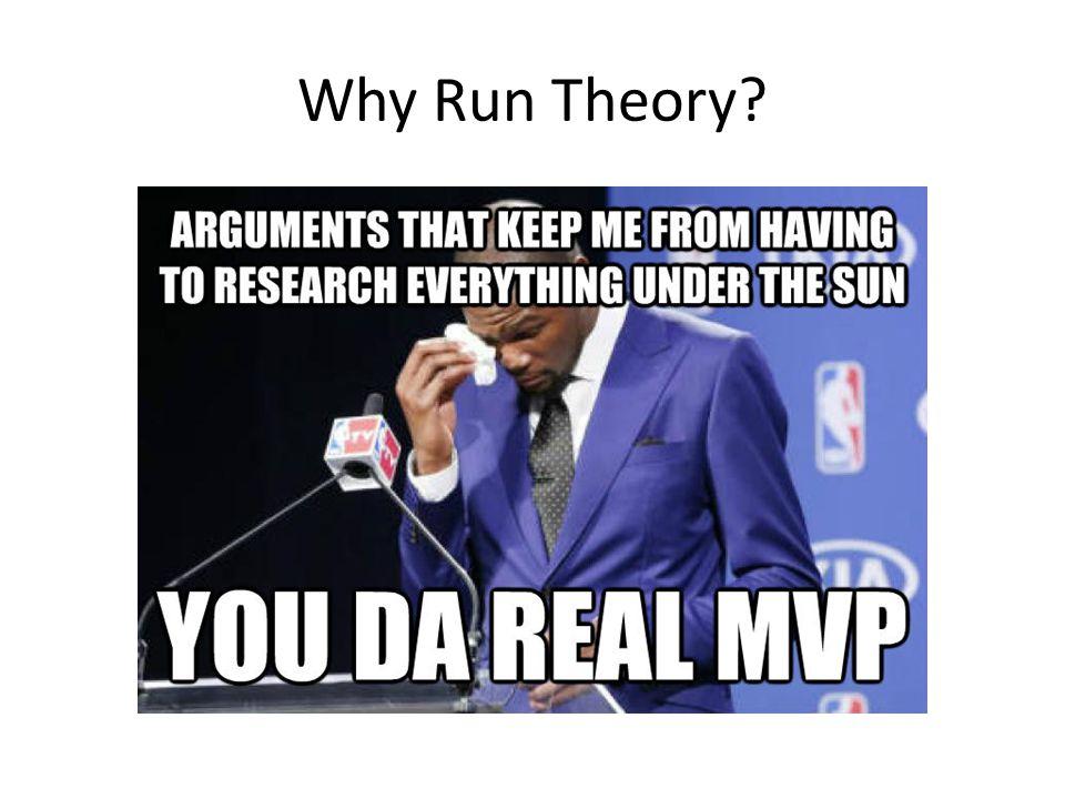 Why Run Theory