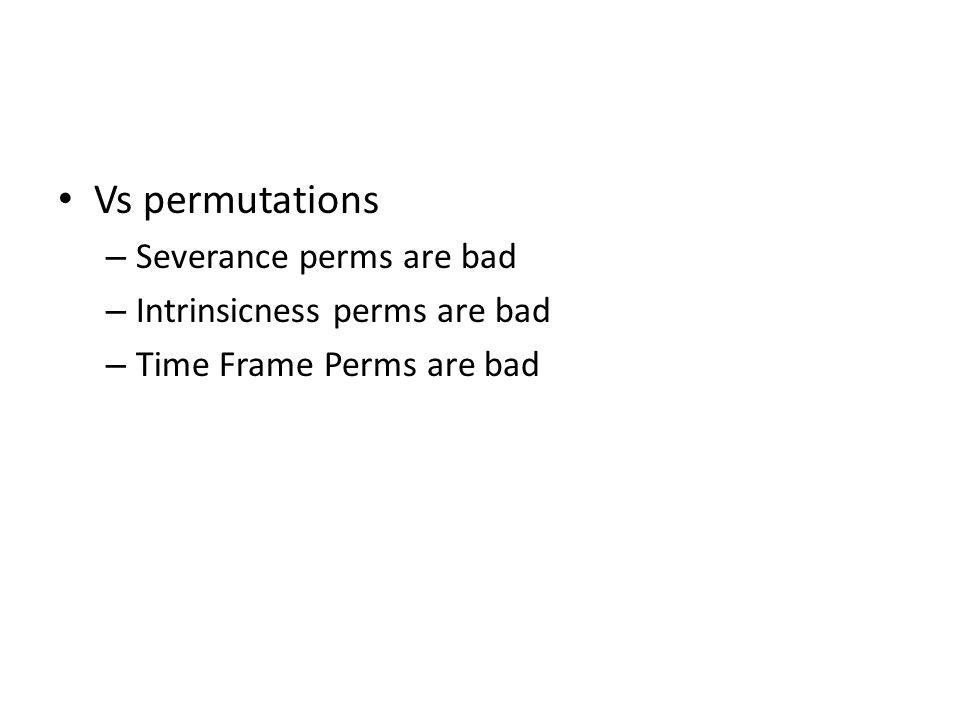 Vs permutations – Severance perms are bad – Intrinsicness perms are bad – Time Frame Perms are bad