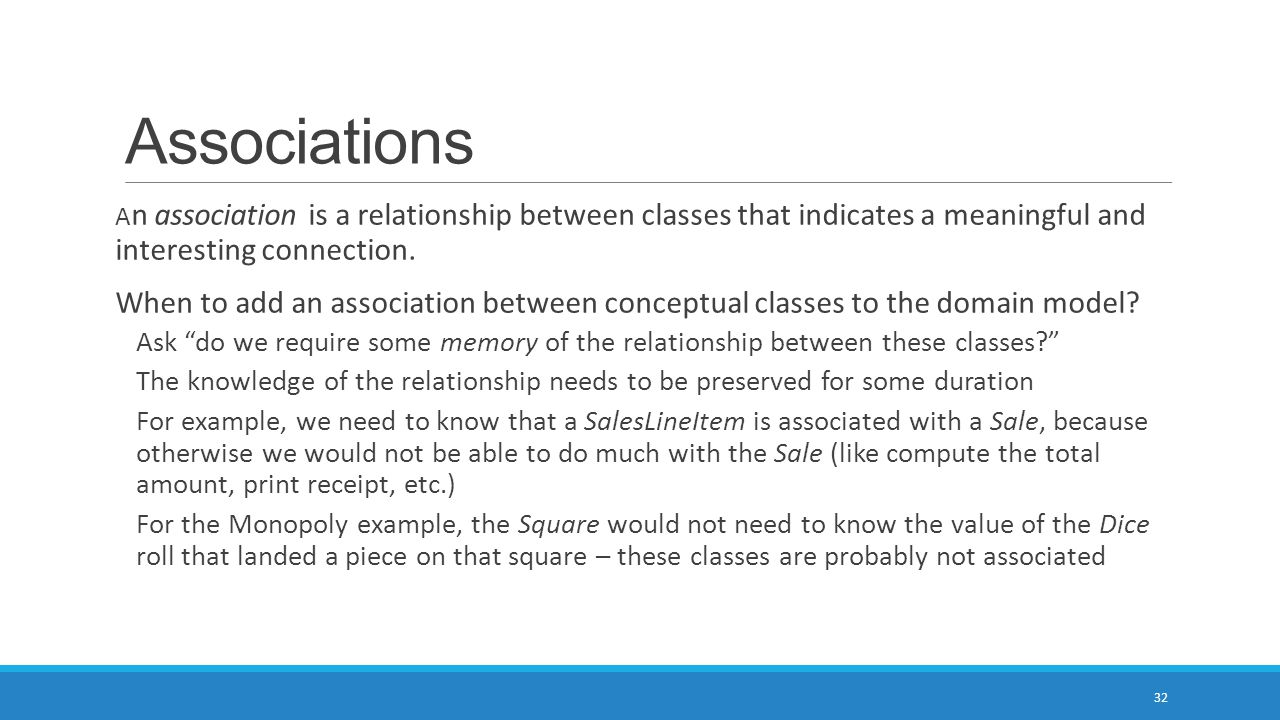 Associations A n association is a relationship between classes that indicates a meaningful and interesting connection. When to add an association betw