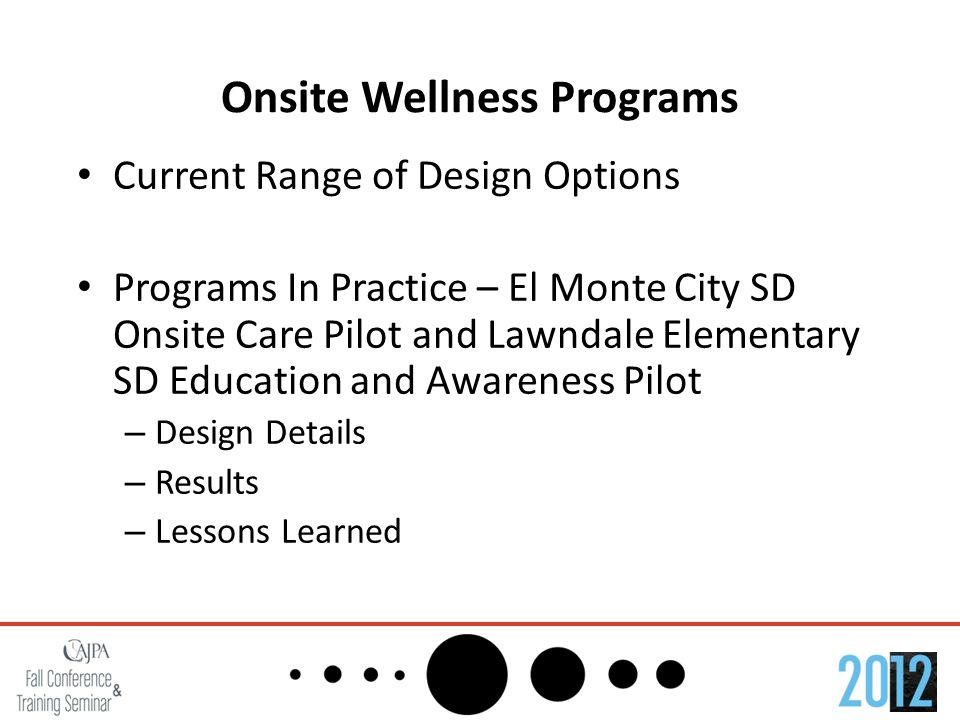 Onsite Wellness Programs Current Range of Design Options Programs In Practice – El Monte City SD Onsite Care Pilot and Lawndale Elementary SD Educatio