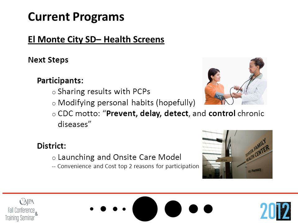 Current Programs El Monte City SD– Health Screens Next Steps Participants: o Sharing results with PCPs o Modifying personal habits (hopefully) o CDC m