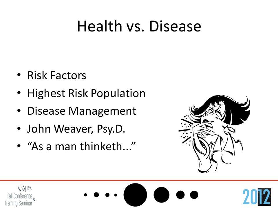 Health vs. Disease Risk Factors Highest Risk Population Disease Management John Weaver, Psy.D.