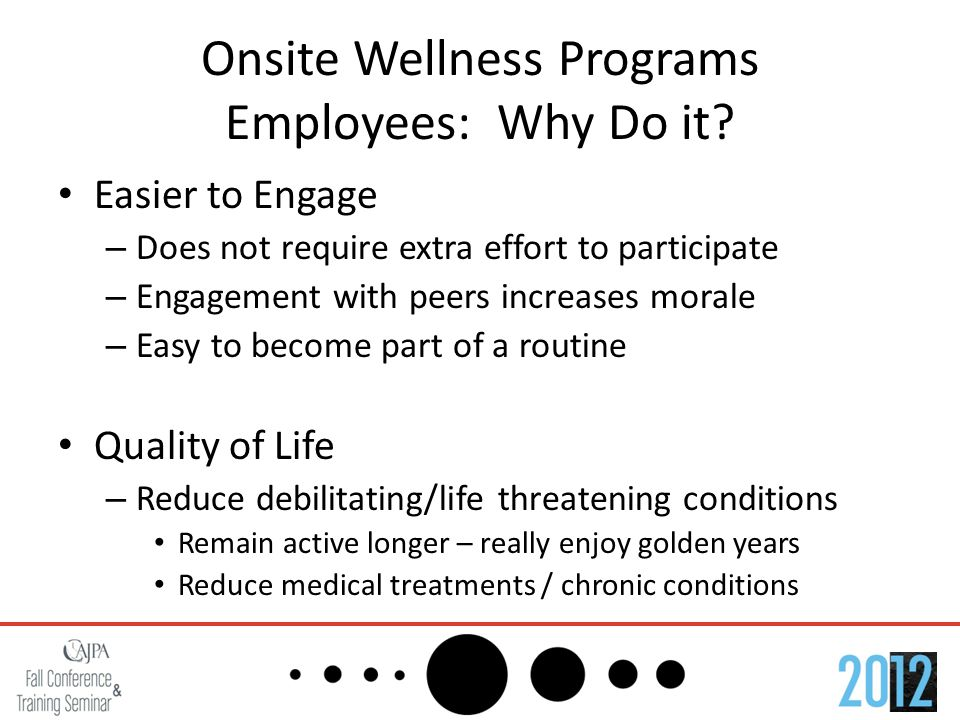 Onsite Wellness Programs Current Barriers to Better Health Changing Habits Developed Over Decades – Diet, physical inactivity Using Healthcare Proactively – Convenience 2-3 Hour Office Visit: drive to & from the office, waiting room, exam room, 7 minute appt.