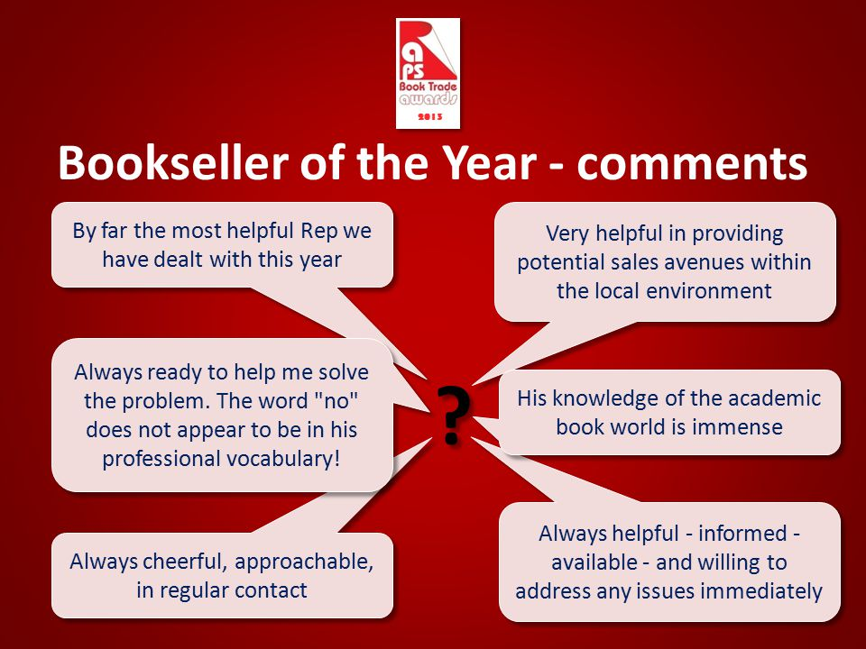 Bookseller of the Year - comments ? ? Always helpful - informed - available - and willing to address any issues immediately Very helpful in providing