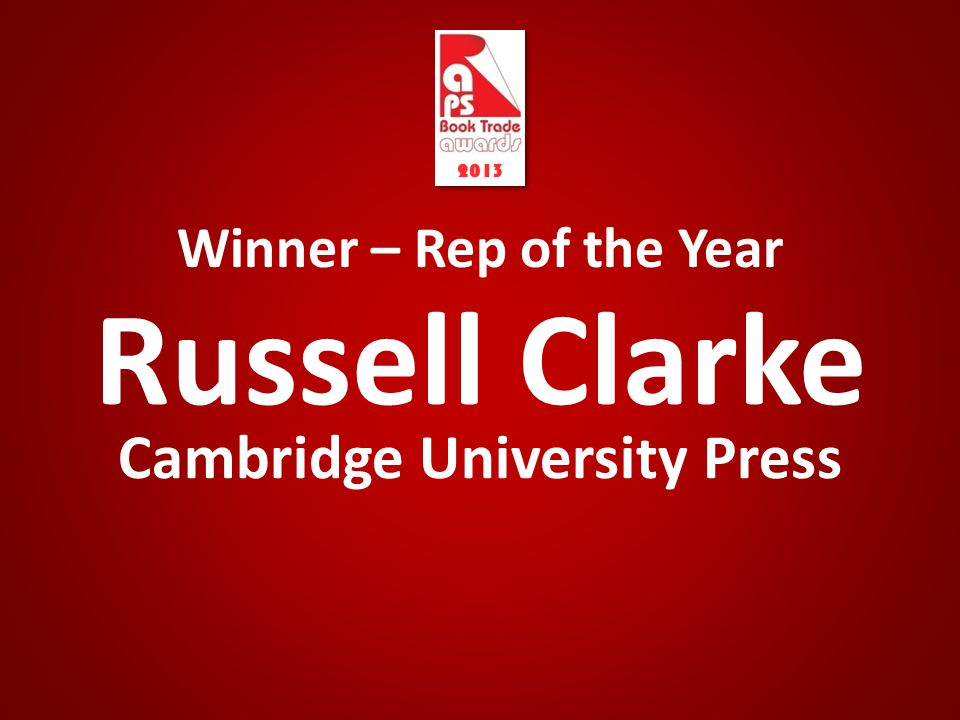 Winner – Rep of the Year Russell Clarke Cambridge University Press 2013