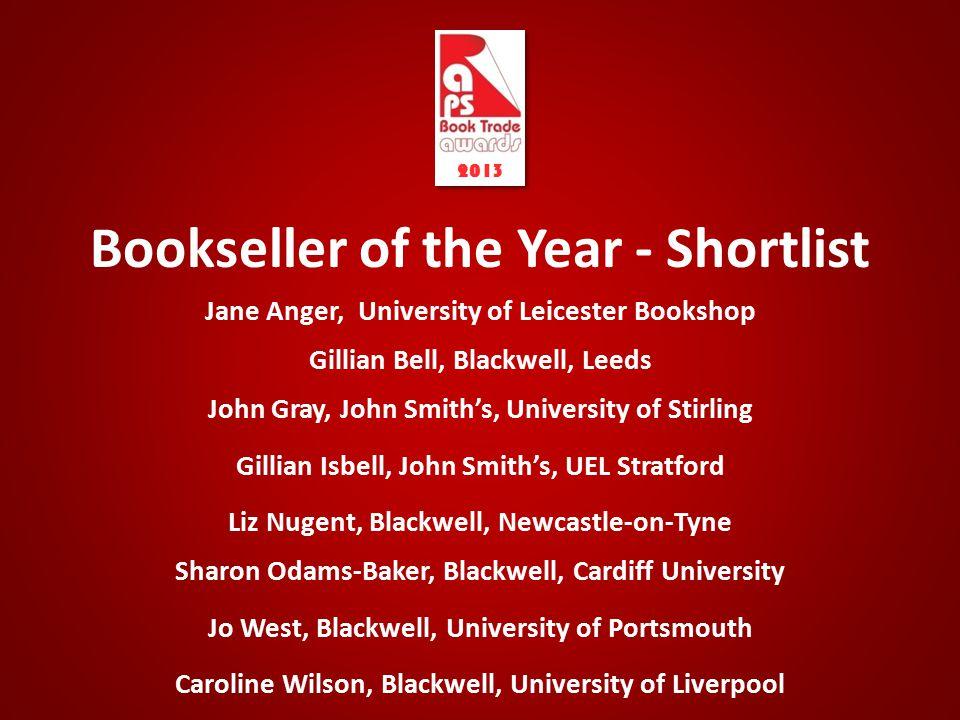 Bookseller of the Year - Shortlist Jane Anger, University of Leicester Bookshop Gillian Bell, Blackwell, Leeds John Gray, John Smith's, University of