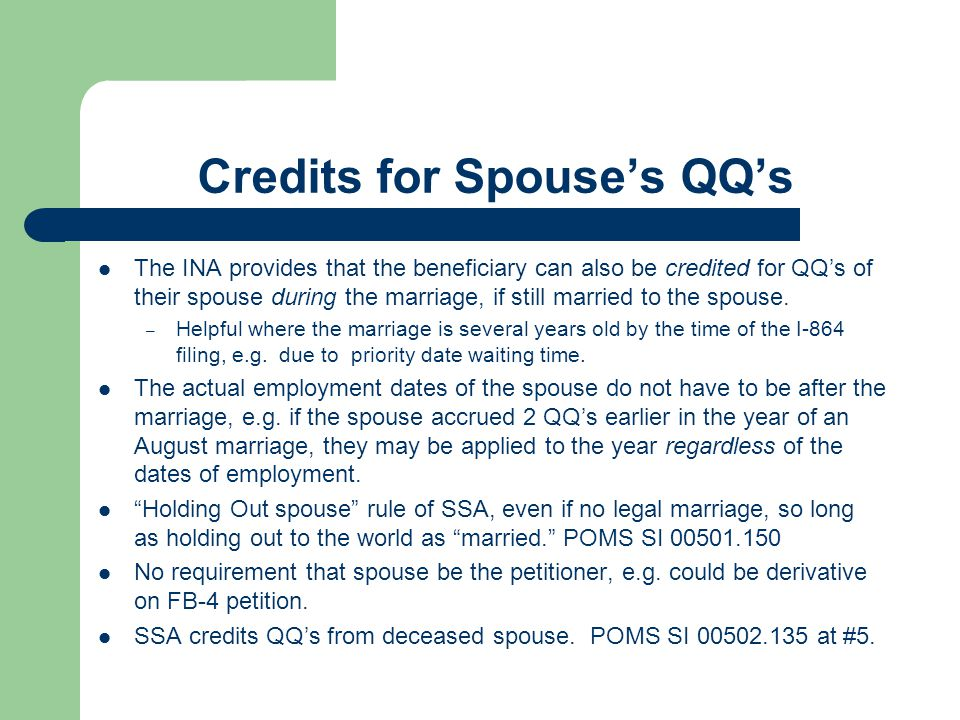 Credits for Spouse's QQ's The INA provides that the beneficiary can also be credited for QQ's of their spouse during the marriage, if still married to
