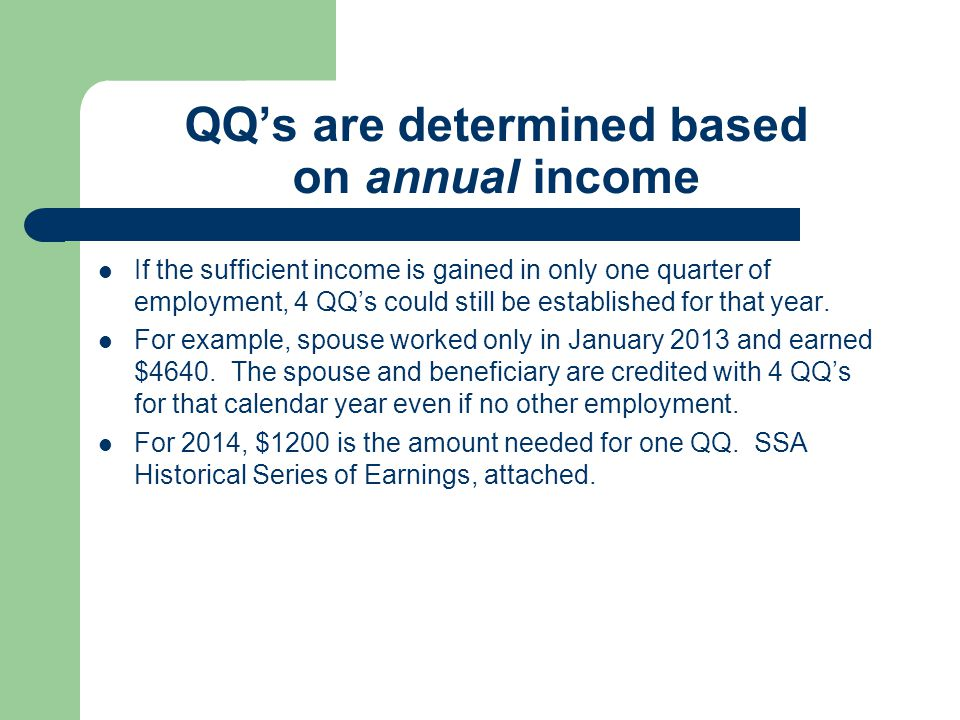 QQ's are determined based on annual income If the sufficient income is gained in only one quarter of employment, 4 QQ's could still be established for