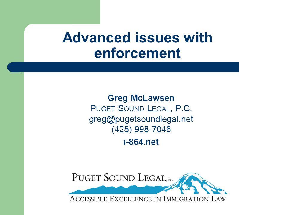 Advanced issues with enforcement Greg McLawsen P UGET S OUND L EGAL, P.C. greg@pugetsoundlegal.net (425) 998-7046 i-864.net