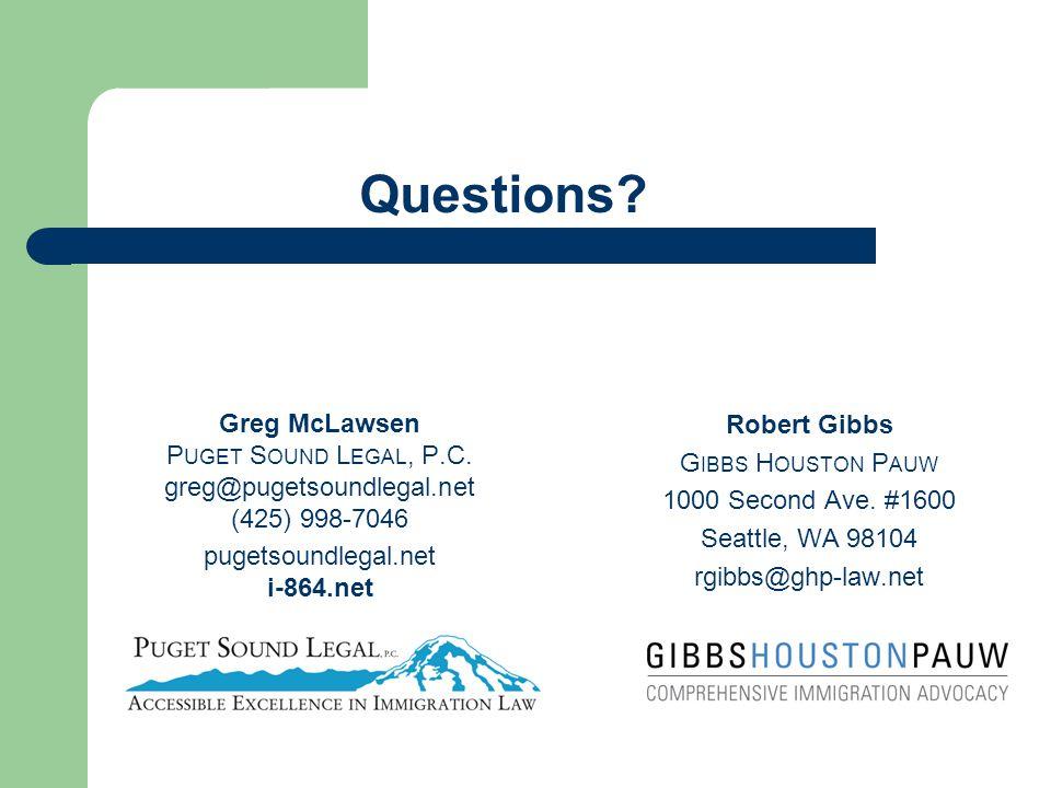 Questions? Greg McLawsen P UGET S OUND L EGAL, P.C. greg@pugetsoundlegal.net (425) 998-7046 pugetsoundlegal.net i-864.net Robert Gibbs G IBBS H OUSTON