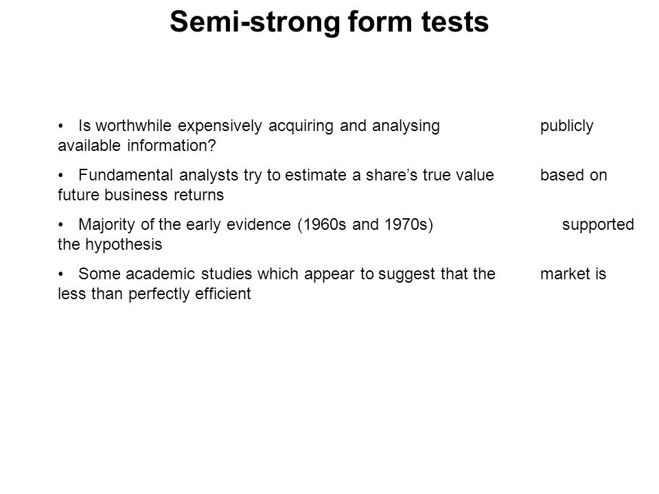 Semi-strong form tests Is worthwhile expensively acquiring and analysing publicly available information? Fundamental analysts try to estimate a share'