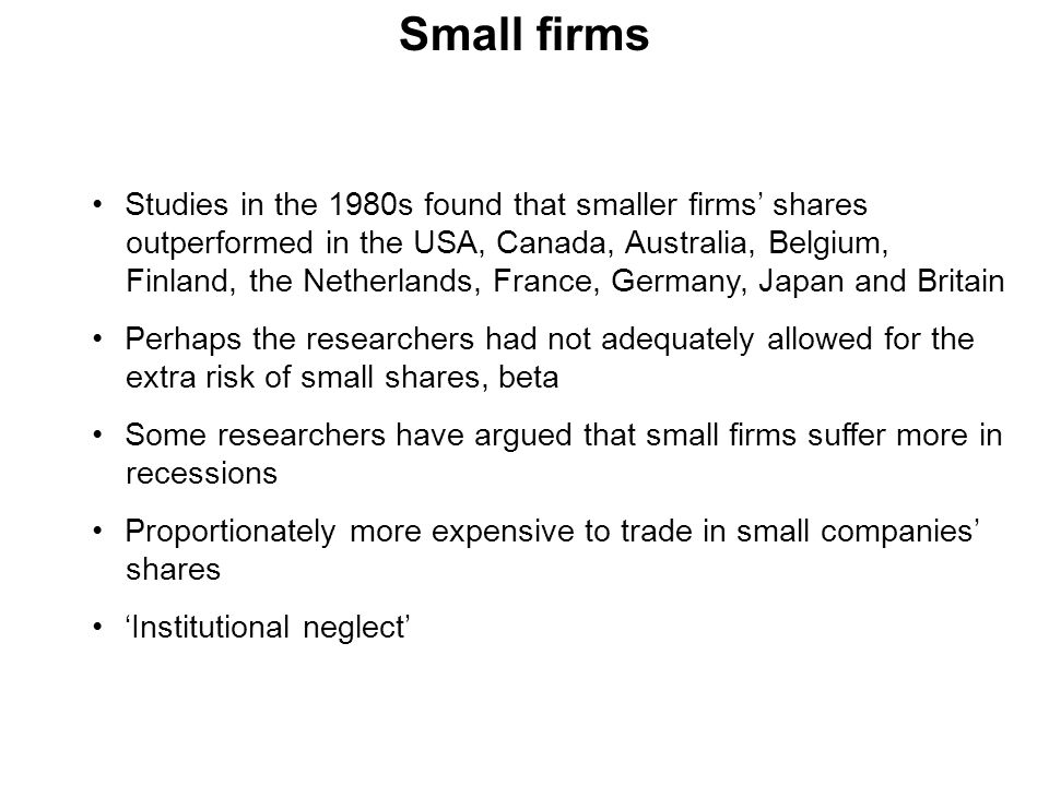 Small firms Studies in the 1980s found that smaller firms' shares outperformed in the USA, Canada, Australia, Belgium, Finland, the Netherlands, Franc