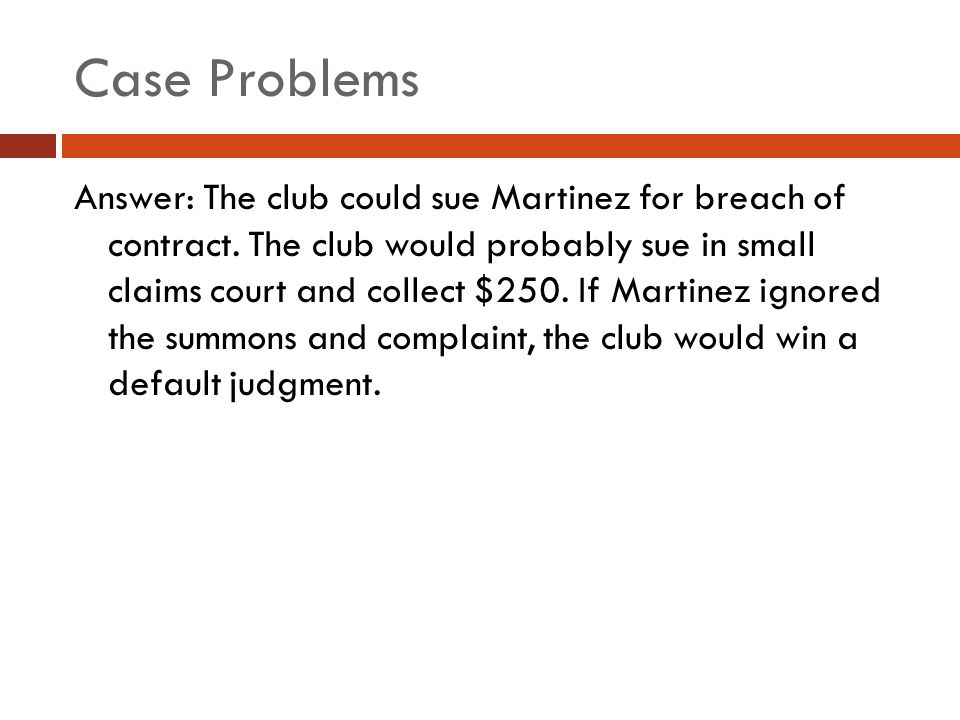 Case Problems Answer: The club could sue Martinez for breach of contract.