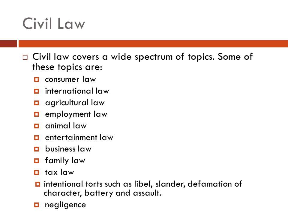 Civil Law  Civil law covers a wide spectrum of topics.