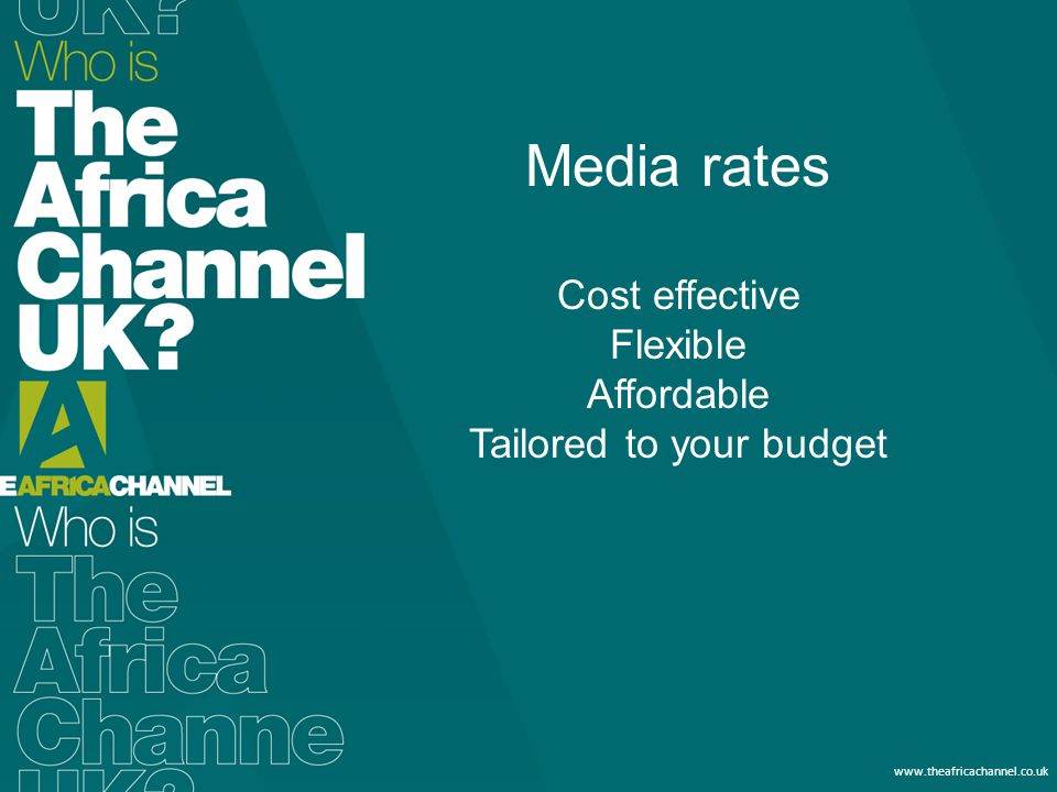 Private and Confidential © 2011 The Africa Channel Limited (UK) www.theafricachannel.co.uk Media rates Cost effective Flexible Affordable Tailored to your budget
