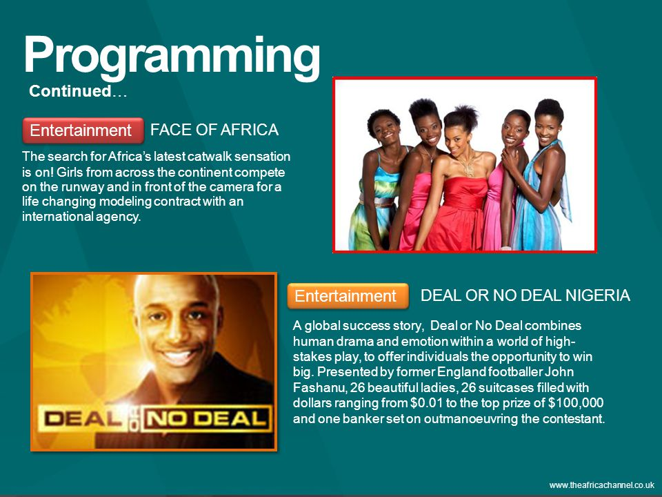 Private and Confidential © 2011 The Africa Channel Limited (UK) www.theafricachannel.co.uk Programming Entertainment FACE OF AFRICA The search for Africa's latest catwalk sensation is on.