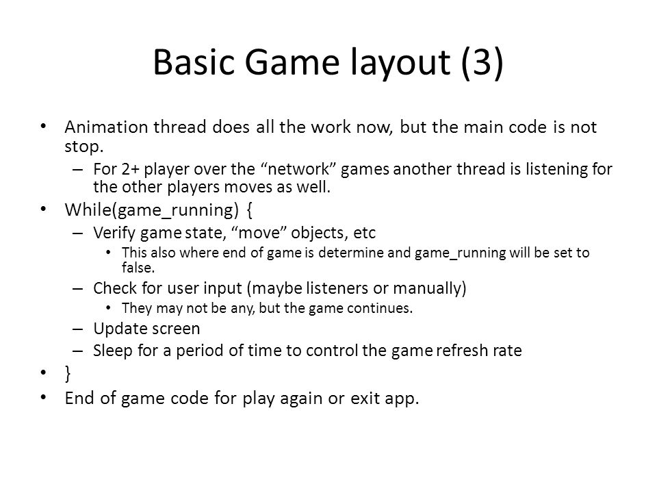"Basic Game layout (3) Animation thread does all the work now, but the main code is not stop. – For 2+ player over the ""network"" games another thread i"